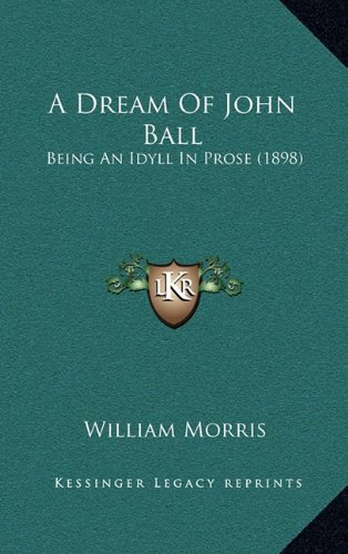 A Dream of John Ball: Being an Idyll in Prose (1898) von Kessinger Publishing