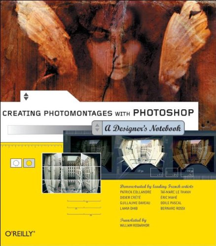 Creating Photomontages with Photoshop: A Designer's Notebook von O'Reilly & Associates