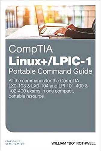 CompTIA Linux+/LPIC-1 Portable Command Guide: All the commands for the CompTIA LX0-103 & LX0-104 and LPI 101-400 & 102-400 exams in one compact, portable re von Pearson