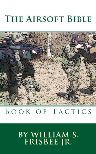 The Airsoft Bible: Book of Tactics von Createspace Independent Publishing Platform