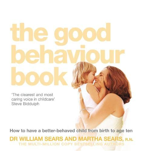 The Good Behaviour Book: To Have A Better-Behaved Child From Birth To Age Ten. William Sears And Martha Sears How To Have A Better-Behaved Chil: How ... a Better-Behaved Child from Birth to Age Ten von Thorsons Publishers