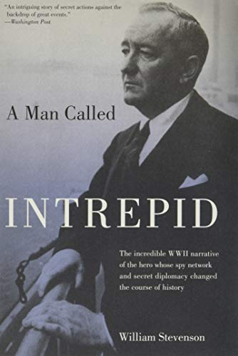 Man Called Intrepid: The Incredible WWII Narrative of the Hero Whose Spy Network and Secret Diplomacy Changed the Course of History von The Lyons Press