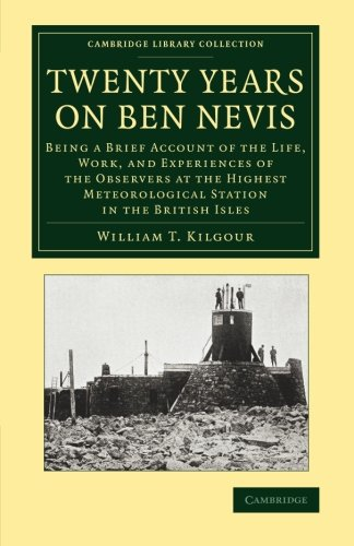 Twenty Years on Ben Nevis: Being A Brief Account Of The Life, Work, And Experiences Of The Observers At The Highest Meteorological Station In The ... Library Collection - Earth Science) von Cambridge University Press