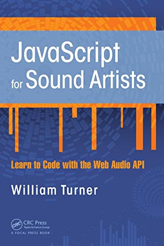 JavaScript for Sound Artists: Learn to Code with the Web Audio API von Taylor & Francis Ltd