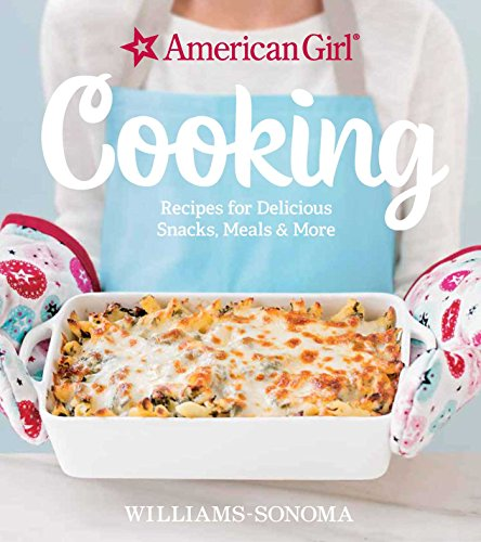American Girl Cooking: Recipes for Delicious Snacks, Meals & More von Weldon Owen