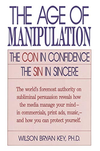 The Age of Manipulation:: The Con in Confidence, The Sin in Sincere