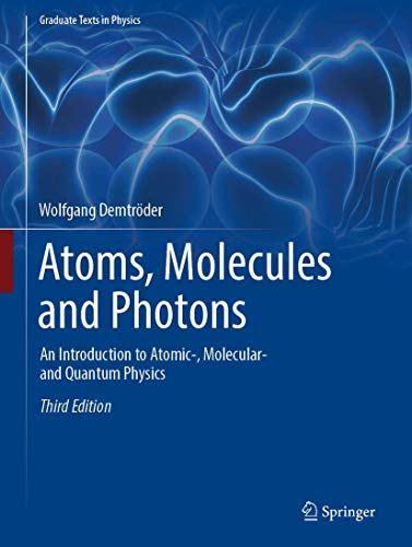 Atoms, Molecules and Photons: An Introduction to Atomic-, Molecular- and Quantum Physics (Graduate Texts in Physics) von Springer, Berlin; Springer Berlin Heidelberg