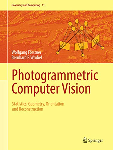 Photogrammetric Computer Vision: Statistics, Geometry, Orientation and Reconstruction (Geometry and Computing (11), Band 11) von Springer