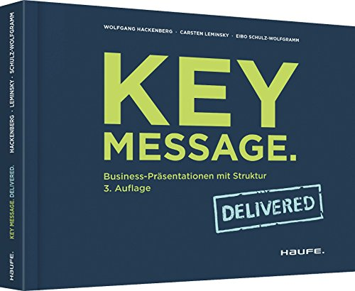 Key Message. Delivered: Business-Präsentationen mit Struktur (Haufe Fachbuch) von Haufe-Lexware