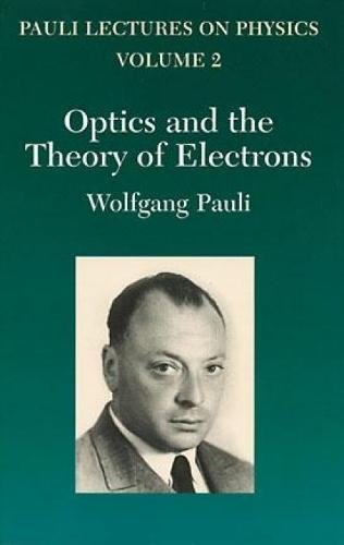 Optics and the Theory of Electrons: Volume 2 of Pauli Lectures on Physics: Vol 2 (Pauli Lectures on Physics Volume 2)
