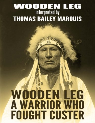 Wooden Leg: A Warrior Who Fought Custer von CreateSpace Independent Publishing Platform