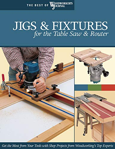 Jigs & Fixtures for the Table Saw & Router: Get the Most from Your Tools with Shop Projects from Woodworking's Top Experts (The Best of Woodworker's Journal) von Design Originals