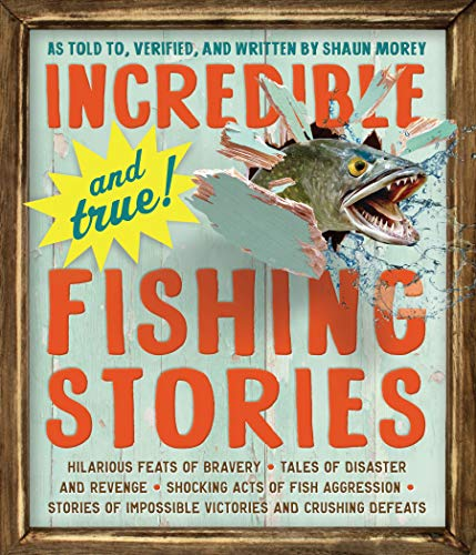Incredible--and True!--Fishing Stories von Workman Publishing