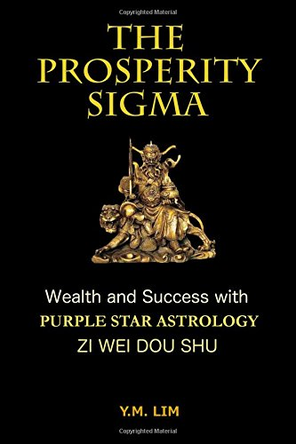 The Prosperity Sigma: Wealth and Success with Purple Star Astrology (Zi Wei Dou Shu) von CreateSpace Independent Publishing Platform
