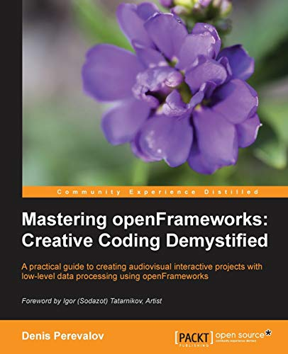 Mastering openFrameworks: Creative Coding Demystified (English Edition) von Packt Publishing