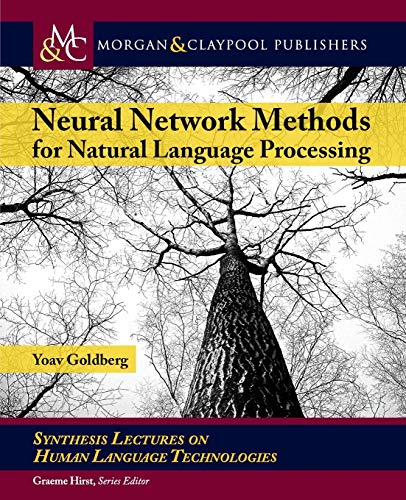 Neural Network Methods in Natural Language Processing (Synthesis Lectures on Human Language Technologies, Band 37)