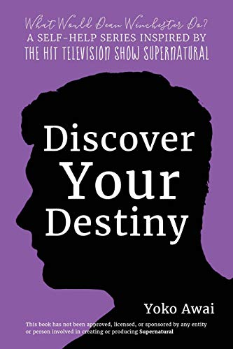Discover Your Destiny (What Would Dean Winchester Do? A Supernatural Self-Help Series, Band 1) von CreateSpace Independent Publishing Platform