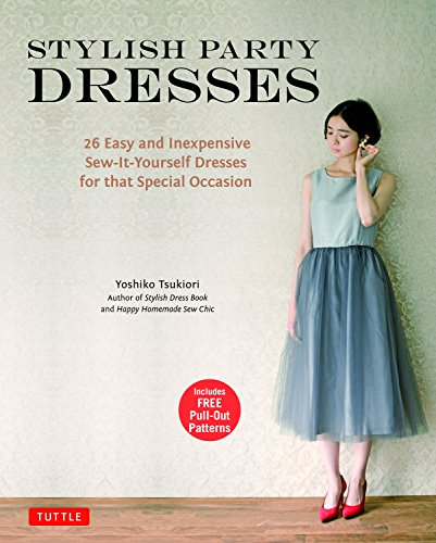 Stylish Party Dresses: 26 Easy and Inexpensive Sew-It-Yourself Dresses for That Special Occasion von Tuttle Publishing