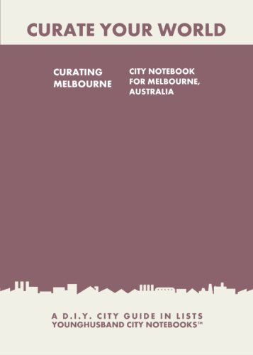 Curating Melbourne: City Notebook For Melbourne, Australia: A D.I.Y. City Guide In Lists (Curate Your World) von CreateSpace Independent Publishing Platform