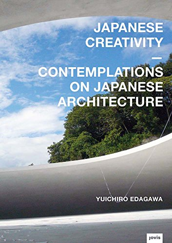 Japanese Creativity: Contemplations on Japanese Architecture von Jovis