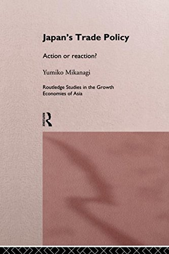 Japan's Trade Policy: Action or Reaction? (Routledge Studies in the Growth Economies of Asia ; 4) von ROUTLEDGE