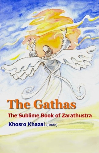 The Gathas: The sublime book of Zarathustra von CreateSpace Independent Publishing Platform