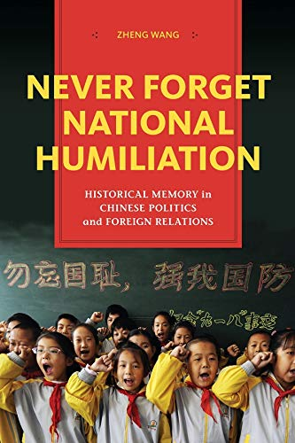 Never Forget National Humiliation: Historical Memory in Chinese Politics and Foreign Relations (Contemporary Asia in the World) von Columbia Univers. Press