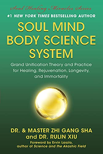 Soul Mind Body Science System: Grand Unification Theory and Practice for Healing, Rejuvenation, Longevity, and Immortality von BenBella Books