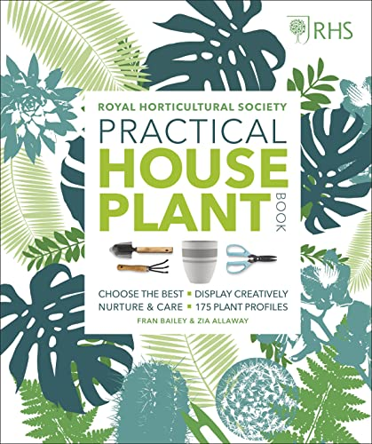 RHS Practical House Plant Book: Choose The Best, Display Creatively, Nurture and Care, 175 Plant Profiles von Dorling Kindersley Ltd.