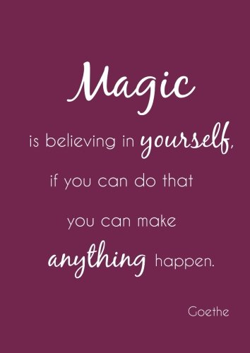 "Notizbuch A4 - kariert  ""Magic is believing in yourself, if you can do that you can make anything happen"": (Goethe) - DIN A4 - Tagebuch - Magie - Selbstvertrauen von CreateSpace Independent Publishing Platform"