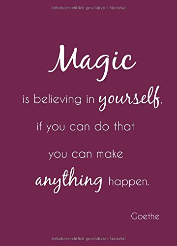 "Notizbuch A5 ""Magic is believing in yourself, if you can do that you can make anything happen."": liniert von CreateSpace Independent Publishing Platform"