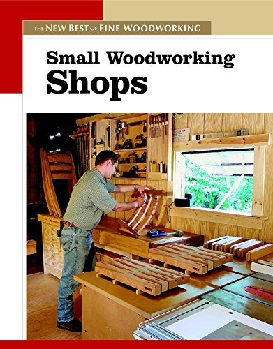 Small Woodworking Shops: The New Best of Fine Woodworking (New Best of Fine Woodworking Series) von Taunton Press Inc