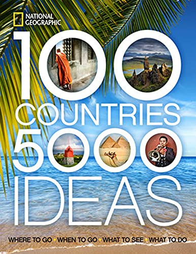 100 Countries, 5,000 Ideas: Where to Go, When to Go, What to See, What to Do (National Geographic) von National Geographic