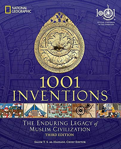1001 Inventions: The Enduring Legacy of Muslim Civilization: Official Companion to the 1001 Inventions Exhibition von National Geographic