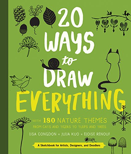 20 Ways to Draw Everything: With 135 Nature Themes from Cats and Tigers to Tulips and Trees von Quarry Books