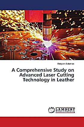 A Comprehensive Study on Advanced Laser Cutting Technology in Leather