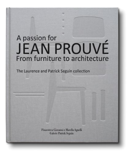 A Passion for Jean Prouvé: From Furniture to Architecture: The Laurence and Patrick Seguin Collection von PINOTECA AGNELLI