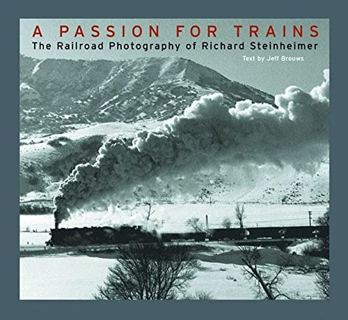 A Passion for Trains - The Railroad Photography of  Richard Steinheimer von W. W. Norton & Company