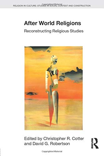 After World Religions: Reconstructing Religious Studies (Religion in Culture)