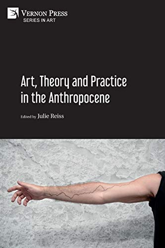 Art, Theory and Practice in the Anthropocene [Paperback, B&W] von Vernon Press