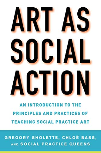 Art as Social Action: An Introduction to the Principles and Practices of Teaching Social Practice Art von Allworth