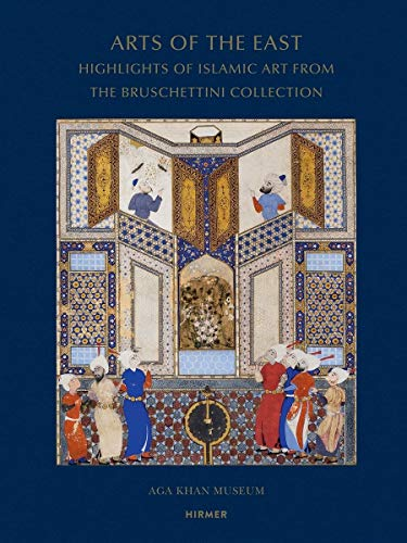 Arts of the East: Highlights of Islamic Art from the Bruschettini Collection von Hirmer Verlag GmbH