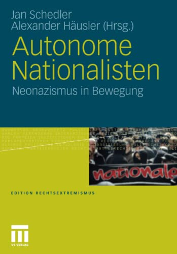 Autonome Nationalisten: Neonazismus in Bewegung (Edition Rechtsextremismus) (German Edition)