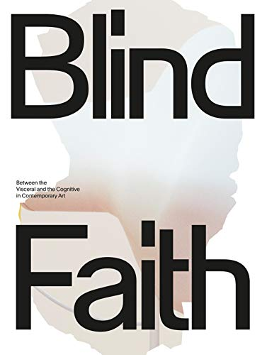 Blind Faith: Between the Visceral and the Cognitive in Contemporary Art von Prestel Publishing
