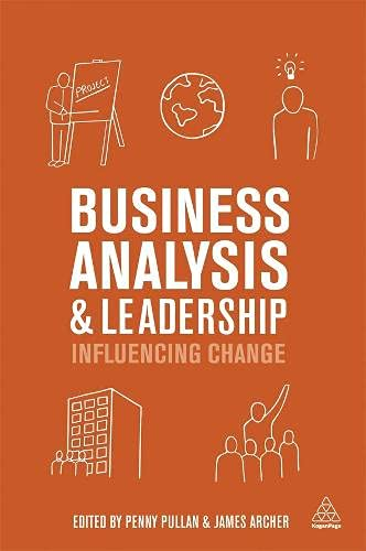 Business Analysis and Leadership: Influencing Change