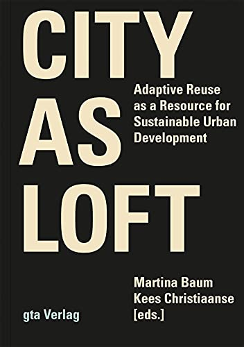 City as Loft: Adaptive Reuse as a Resource for Sustainable Urban Development von gta Verlag / eth Zürich