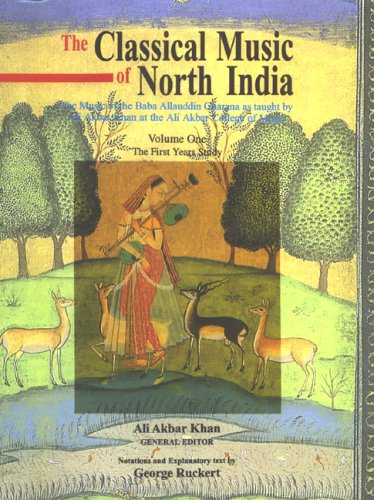 1: Classical Music of North India: the First Years of Study: The Music of the Baba Allauddin Gharana As Taught by Ali Akbar Khan at the Ali Akbar College of Music