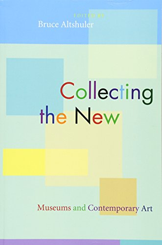 Collecting the New: Museums and Contemporary Art von Princeton University Press