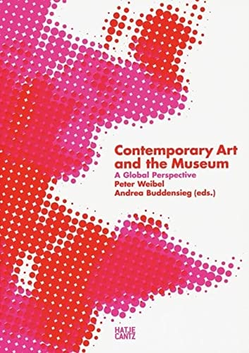 Contemporary Art and the Museum: A Global Perspective von Hatje Cantz Verlag