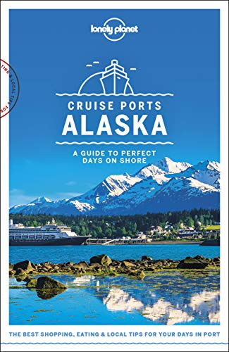 Lonely Planet Cruise Ports Alaska (Lonely Planet Travel Guide) von Lonely Planet
